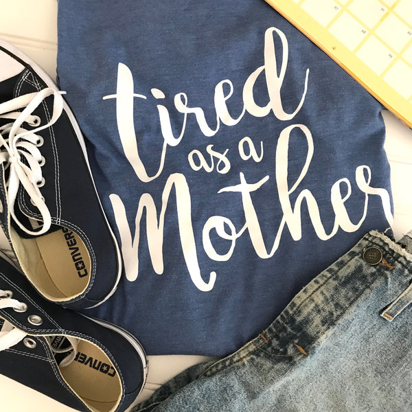 Tired as a Mother Shirt,New Mom Gift,Mom Gift,New Mom Shirt,Custom Shirt,Vinyl Shirt,Funny Shirt