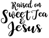 Raised on Sweet Tea and Jesus Shirt, Custom Shirt, cute mom shirt, New Mom Gift, Mother's Day Gift, New Mom Shirt, Custom Shirt, funny shirt