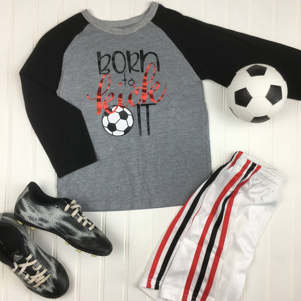 Born to Kick It Soccer Shirt, boys soccer shirt, girls soccer shirt, kids soccer shirt, kids soccer raglan, soccer shirt, soccer team shirts
