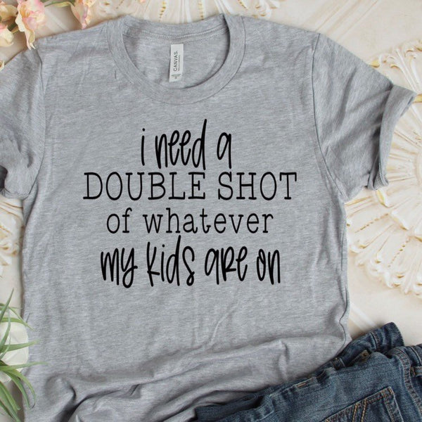 fad98d1ef06b5 Double shot of whatever my kids are on, Funny mom shirt, funny t shirt,  gift for mom, morhers day gift, mom life tee, graphic tee