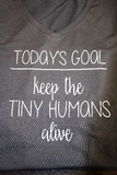 Tiny Human Shirt,Today's Goal Shirt,Mom Shirt,Mom Gift,Funny Shirt,Funny Mom Shirts,SAHM Mom Shirt