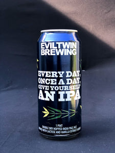 Evil Twin- Once A Day, Every Day, Give Yourself an IPA - IPA