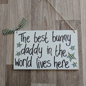 Wooden Sign [The best bunny daddy in the world lives here] - Everything Bunny Rabbit