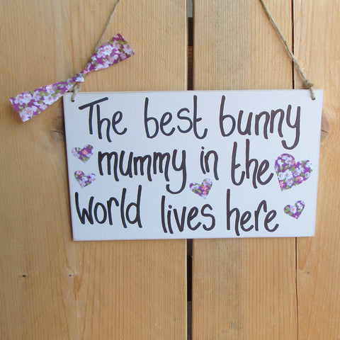 Wooden Sign [The best bunny mummy in the world lives here] - Everything Bunny Rabbit