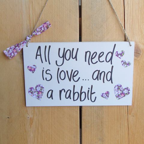 Wooden Sign [All you need is love...and a rabbit] | Everything Bunny Rabbit - Everything Bunny Rabbit