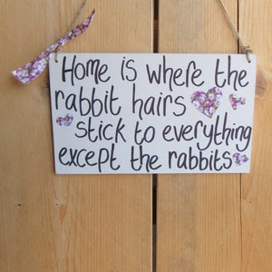 Wooden Sign [Home is where the rabbit hairs stick to everything except the rabbits] - Everything Bunny Rabbit