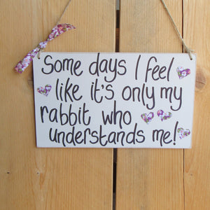 Wooden Sign [Some days I feel like it's only my rabbit who understands me] | Everything Bunny Rabbit - Everything Bunny Rabbit