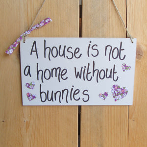 Wooden Sign - 'A house is not a home without bunnies' - Everything Bunny Rabbit