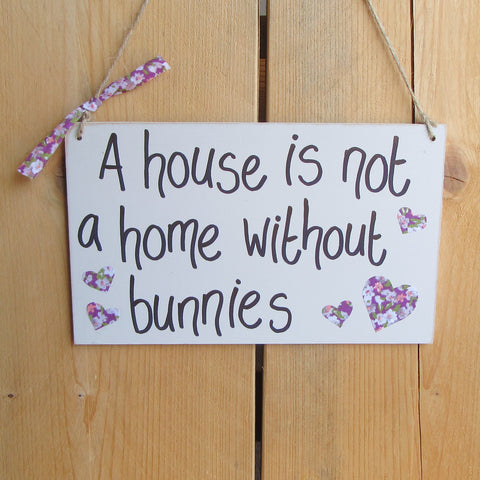 Wooden Sign [A house is not a home without bunnies] - Everything Bunny Rabbit