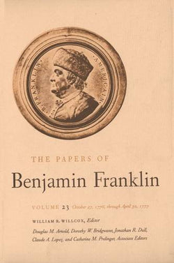 The Papers of Benjamin Franklin, Vol. 23: Volume 23: October 27, 1776, through April 30, 1777