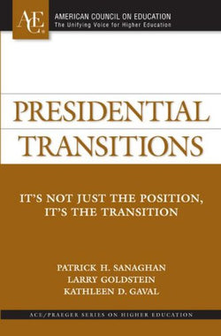 Presidential Transitions: It's Not Just the Position, It's the Transition (ACE/Praeger Series on Higher Education)
