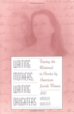WRITING MOTHERS, WRITING DAUGHTERS: Tracing the Maternal in Stories by American Jewish Women