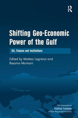 Shifting Geo-Economic Power of the Gulf: Oil, Finance and Institutions (International Political Economy of New Regionalisms)