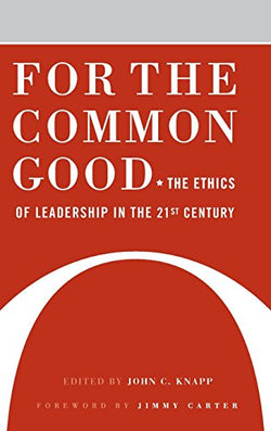 For the Common Good: The Ethics of Leadership in the 21st Century