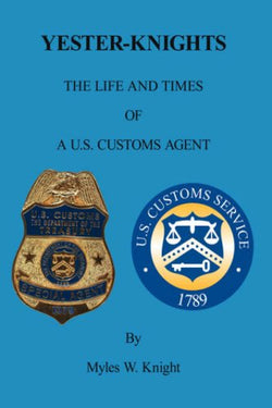 YESTER-KNIGHTS: The Life and Times of a U.S. Customs Agent