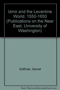 Izmir and the Levantine World, 1550-1650 (Publications on the Near East, University of Washington)