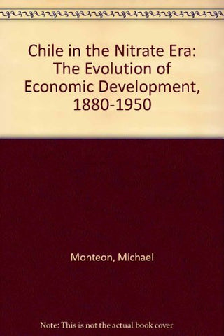 Chile in the Nitrate Era: The Evolution of Economic Dependence, 1880-1930