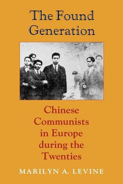 The Found Generation: Chinese Communists in Europe during the Twenties (Jackson School Publications in International Studies)