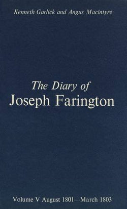 The Diary of Joseph Farington: Volume 5, August 1801-March 1803, Volume 6, April 1803-December 1804 (The Paul Mellon Centre for Studies in British Art)