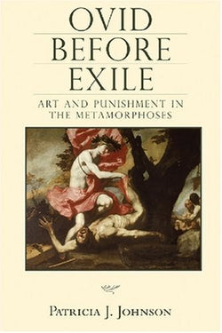 Ovid before Exile: Art and Punishment in the Metamorphoses (Wisconsin Studies in Classics)