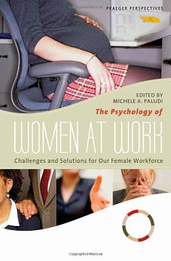 The Psychology of Women at Work [3 volumes]: Challenges and Solutions for Our Female Workforce (Women's Psychology)