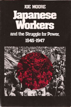 Japanese Workers and the Struggle for Power, 1945-1947