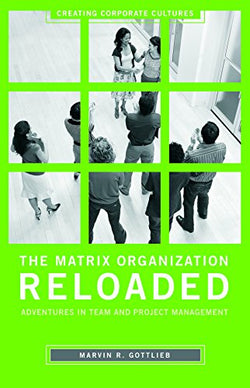 The Matrix Organization Reloaded: Adventures in Team and Project Management (Creating Corporate Cultures)