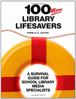 100 More Library Lifesavers: A Survival Guide for School Library Media Specialists