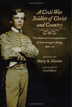 A Civil War Soldier of Christ and Country: The Selected Correspondence of John Rodgers Meigs, 1859-64