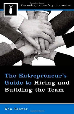 The Entrepreneur's Guide to Hiring and Building the Team (Entrepreneur's Guides (Praeger))
