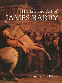 The Life and Art of James Barry (The Paul Mellon Centre for Studies in British Art)