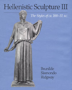 Hellenistic Sculpture 3:  The Styles of ca. 100-31 B. C (Wisconsin Studies in Classics)