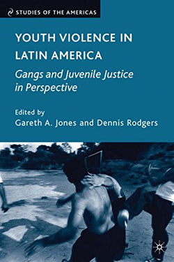 Youth Violence in Latin America: Gangs and Juvenile Justice in Perspective (Studies of the Americas)
