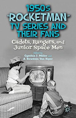1950s Rocketman TV Series and Their Fans: Cadets, Rangers, and Junior Space Men
