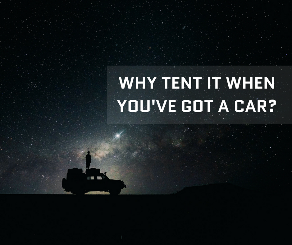 Why Tent It When You've Got a Car?