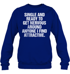 Single And Ready To Get Nervous Around Anyone TShirt Apparel - SOKOOLGADGET