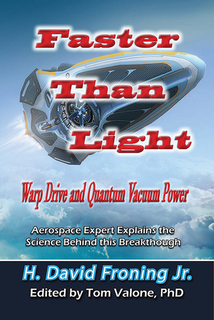 Faster Than Light: Warp Drive and Quantum Vacuum Power by H.David Froning Jr.