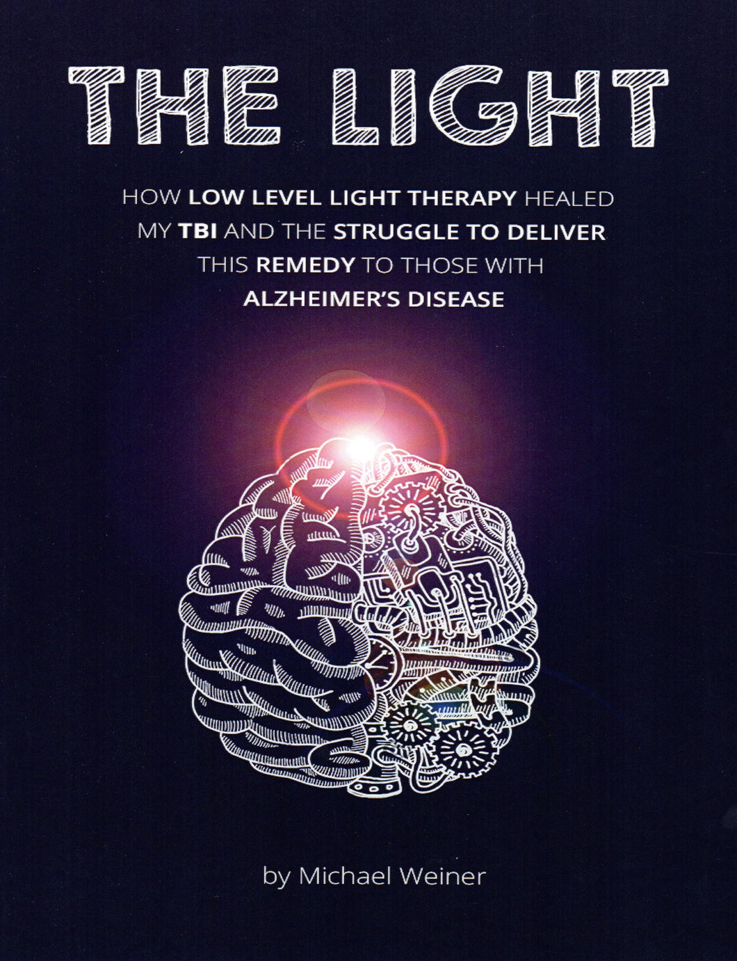 The Light: How Light Therapy Healed TBI and Alzheimer's Disease  by Michael Weiner