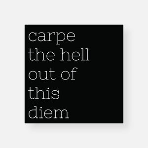 Carpe The Hell Out Of This Diem