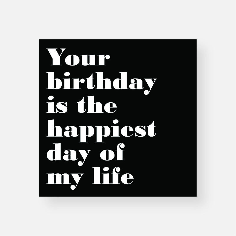 Your Birthday Is The Happiest Day Of My Life