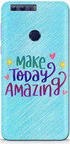 Make Today Amazing Designer Case For Huawei Honor 8