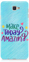 Make Today Amazing Designer Case For Samsung Galaxy J7 Prime