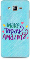 Make Today Amazing Designer Case For Samsung Galaxy On5