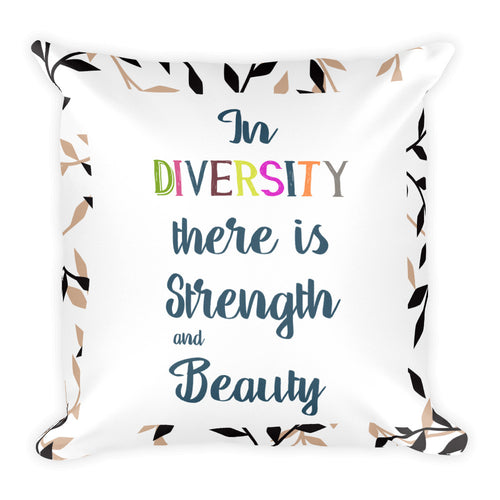 Diversity is Strength and Beauty Square Pillow