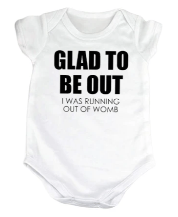 Glad To Be Out I Was Running Out Of Womb Onesie