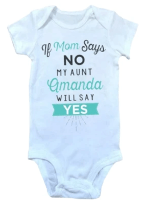 If Mom Says No My Aunt Amanda Will Say Yes Onesie