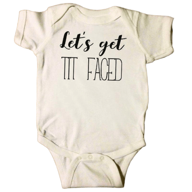 Let Get Tit Faced Onesie