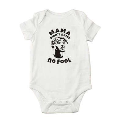 Mama Didn't Raise No Fool Onesie