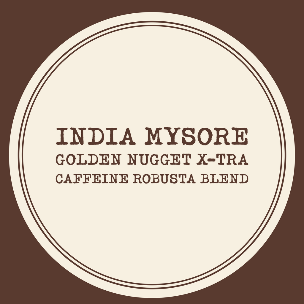 India Mysore Golden Nugget X-TRA Caffeine Robusta Blend 12oz.