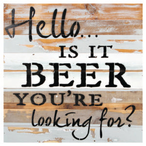 Hello...Is It Beer You're Looking For Sign